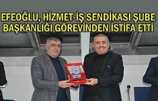 Efeoğlu, Hizmet iş sendikası şubesinden istifa...