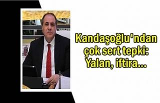 Kandaşoğlu'ndan çok sert tepki: Yalan, iftira...