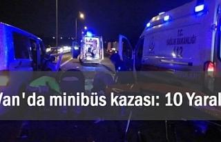 Van'da minibüs kazası: 10 yaralı