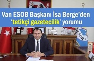 Van ESOB Başkanı Berge'den 'tetikçi gazetecilik'...