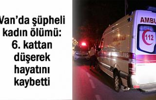 Van'da şüpheli kadın ölümü: 6. kattan...