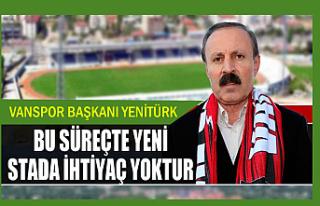 Yenitürk: Van'ın Yeni Stada İhtiyacı Yoktur
