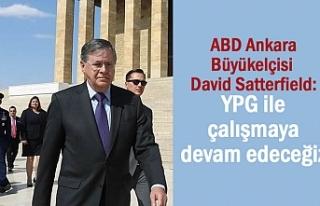 ABD Ankara Büyükelçisi: YPG ile çalışmaya devam...