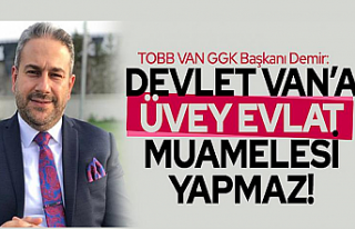 Demir: Devlet Van'a üvey evlat muamelesi yapmaz!