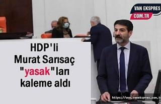 """HDP Van Milletvekili Murat Sarısaç """"yasak""""ları..."""