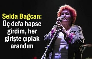 Selda Bağcan: Üç defa hapse girdim, her girişte...
