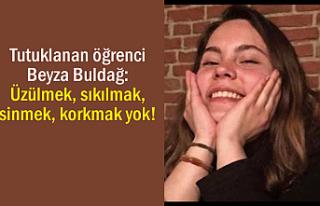 Tutuklanan öğrenci Buldağ: Üzülmek, sinmek, korkmak...