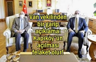 Van Milletvekili Kartal: Kapıköy'ün açılması...