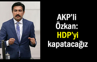 AKP Grup Başkanvekili Özkan: HDP'yi kapatacağız