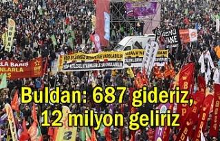 Buldan: 687 gideriz, 12 milyon insan siyaset yapmaya...