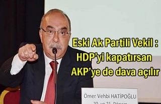 Eski AKP'li Vekil Uyardı: HDP'yi kapatırsan...