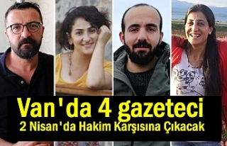 Van'da 4 gazeteci 2 Nisan'da hakim karşısına...