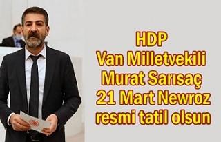 Van Milletvekili Sarısaç 21 Mart resmi tatil olsun...