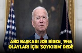 """ABD Başkanı Biden 1915 olaylarına """"soykırım""""..."""