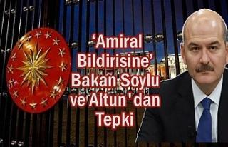 'Amiral Bildirisine' Bakan Soylu ve Altun'dan...