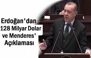 Erdoğan'dan '128 Milyar Dolar ve Menderes'...