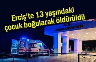 Van'da 13 yaşındaki çocuk boğularak öldürüldü