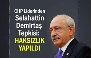 CHP Liderinden Selahattin Demirtaş Çıkışı: haksızlık...