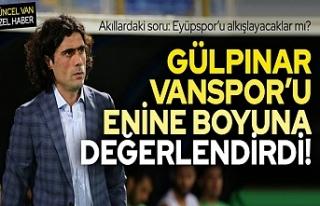 Vanspor Teknik Direktörü Gülpınar: Açtı Ağzını...