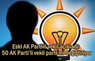 50 AK Parti'li vekil parti mi değiştiriyor?