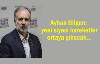 Ayhan Bilgen: yeni siyasi hareketler ortaya çıkacak
