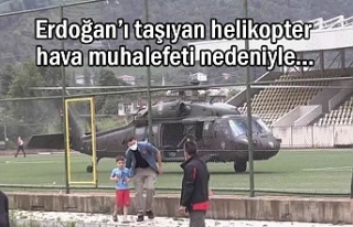 Erdoğan'ı taşıyan helikopter hava muhalefeti...