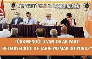 Türkmenoğlu: Van'da Belediyecilikte tarih yazmak...