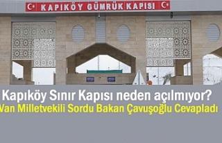 Kapıköy Sınır Kapısı neden açılmıyor? Bakan...