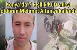 Konya'da Kürt aileyi öldüren Mehmet Altun yakalandı