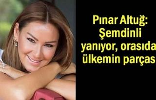 Pınar Altuğ'dan Şemdinli tepkisi orası da...