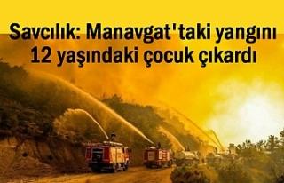 Savcılık: Manavgat'taki yangını 12 yaşındaki...