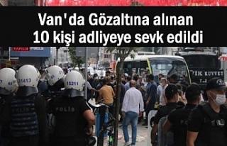 Van'da Gözaltına alınan 10 kişi adliyeye...
