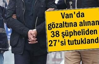 Van'da gözaltına alınan 38 kişiden 27'si...