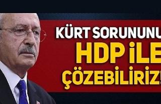 CHP Lideri Kılıçdaroğlu: Kürt sorununu HDP ile...