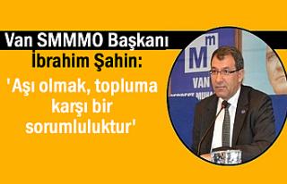 SMMMO Başkanı Şahin: 'Aşı olmak, topluma...