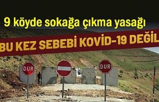 Valilik 9 köy için sokağa çıkma yasağı verildi