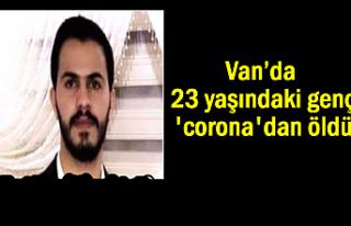 Van'da 23 yaşındaki genç 'corona'dan...
