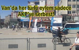 Van'da her türlü eylem herkese yasak AKP'ye...
