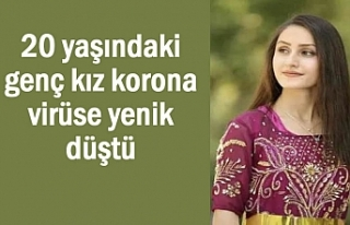 20 yaşındaki genç kız korona virüse yenik düştü