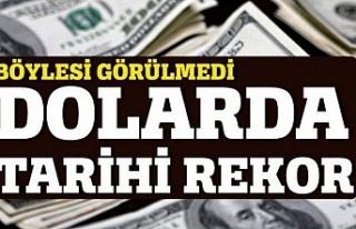 Dolar'da tarihi rekora koşuyor!