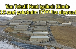 Van Tekstil Kent işçileri: 12 saate bin 700 lira...