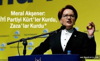 """Akşener: İYİ Partiyi Kürt'ler ve Zaza'lar Kurdu"""""""
