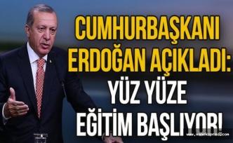 Erdoğan açıkladı: Yüz yüze eğitim başlıyor!