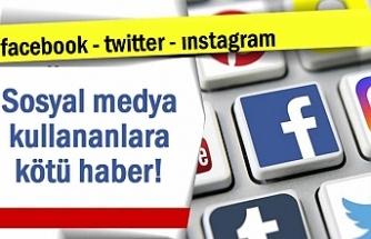 Sosyal medya kullanıcılarına kötü haber!