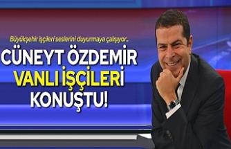 Cüneyt Özdemir'in Gündemi Vanlı 306 Belediye İşçisi
