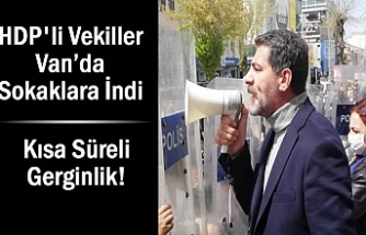 HDP'li Vekiller Van'da Sokaklara İndi