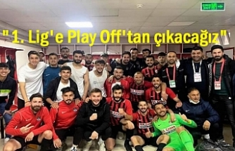 """1. Lig'e Play Off'tan çıkacağız"""