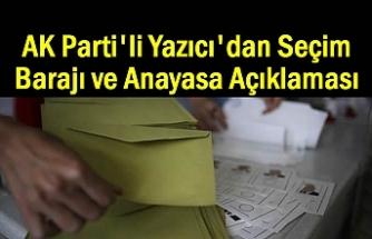 AKP'li Yazıcı'dan seçim barajı ve Anayasa açıklaması