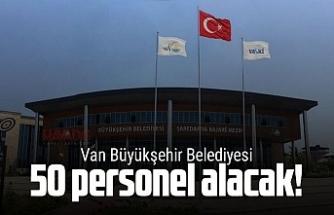 Van Büyükşehir Belediyesi 50 personel alacak!
