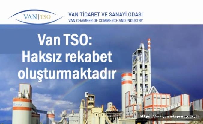 Van Ticaret ve Sanayi Odası: Haksız rekabet oluşturmaktadır